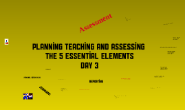 Planning, Teaching and Assessing the 5 Essential Elements