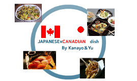 JAPANESE×CANADIAN dish