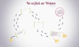 No es facil ser Watson