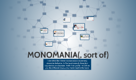 MONOMANIA, sort of