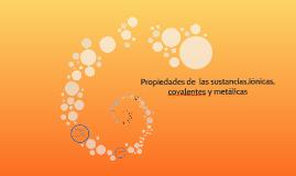 Propiedades de  las sustancias, iónicas, covalentes y metálicas