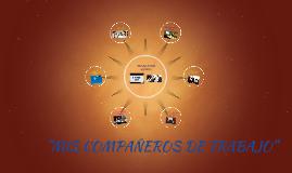 """""""MIS COMPAÑEROS DE TRABAJO"""""""