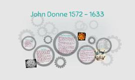 John Donne 1572 - 1633