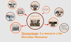 Terrorrismo: La masacre a los Derechos Humanos