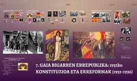 7. GAIA BIGARREN ERREPUBLIKA: 1931ko KONSTITUZIOA ETA ERREFORMAK (1931-1936)