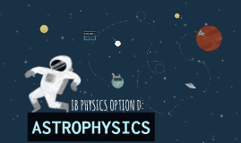 IB PHYSICS OPTION: ASTROPHYSICS