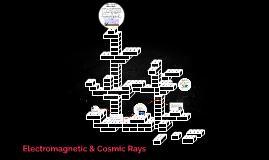 Electromagnetic & Cosmic Rays
