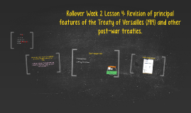 Rollover Week 2 Lesson 4: Revision of principal features of the Treaty of Versailles and other post-war treaties.