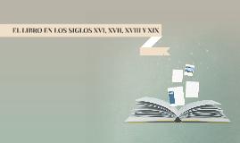 EL LIBRO EN LOS SIGLOS XVI, XVII, XVIII Y XIX