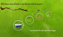 Wie kann man Kindern die Natur nahe bringen?