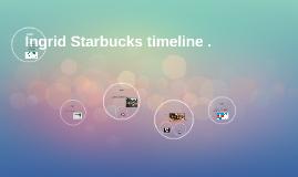 Ingrid Starbucks timeline .