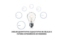 ANÁLISE QUANTITATIVA E QUALITATIVA DE CÉLULAS E FATORES OSTEOGÊNICOS EM ROEDORES