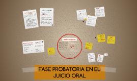FASE PROBATORIA EN EL JUICIO ORAL