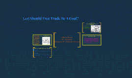 Copy of 5.05 Should Free Trade Be A Goal?