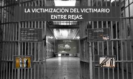 LA VICTIMIZACIÓN DEL VICTIMARIO