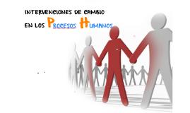 INTERVENCIONES DE CAMBIO EN LOS PROCESOS HUMANOS