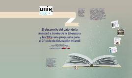 Copy of El desarrollo del valor de la amistad a través de la Literatura y las TICs: una propuesta para el 2º ciclo de Educación Infantil
