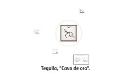 """Tequila, """"Cava de oro""""."""
