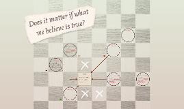 Does it matter if what we believe is true?