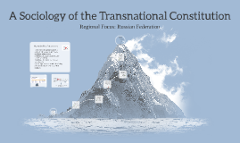 A Sociology of the Transnational Constitution. Focus: Russia. Presentation 1.