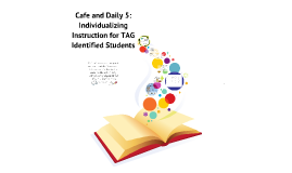 Cafe and Daily 5: Individualizing Instruction for TAG Identified Students