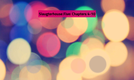 Slaugterhouse Five: Chapters 4-10