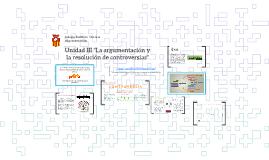 """Unidad III """"La argumentación y la resolución de controversia"""
