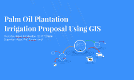 Copy of Palm Oil Plantation Irrigation Proposal Using GIS