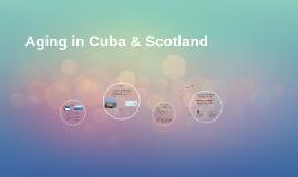 Aging in Cuba & Scotland