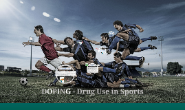 Copy of Copy of DOPING - Drug Use in Sports