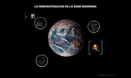 Copy of LA ADMINISTRACION EN LA EDAD MODERNA