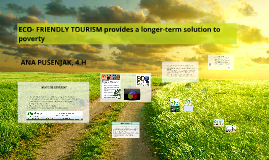 ECO- FRIENDLY TOURISM provides a longer-term solution to pov