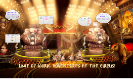 Unit of Work: Adventures at the Circus!