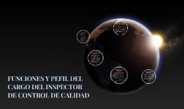 FUNCIONES Y PEFIL DEL CARGO DEL INSPECTOR DE CONTROL DE CALI