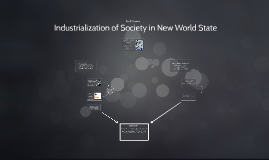 Industrialization of Society in New World State