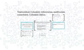 Textualidad. Cohesión: refercias, elipsis, sustitución, cone