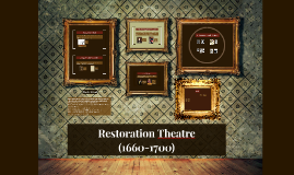 Copy of Restoration Theatre (1660-1700)
