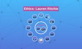 Copy of Ethics- Lauren Ritchie