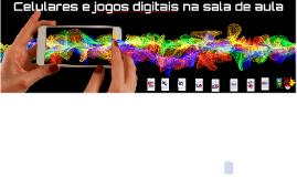 Celulares e jogos digitais na sala de aula