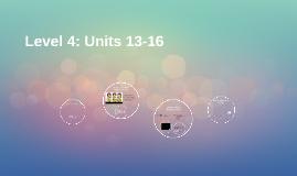 Level 4: Units 13-16