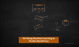 On Using Machine Learning to Predict Recidivism