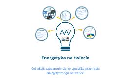 Copy of Energetyka na świecie