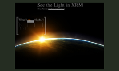 See the Light in XRM