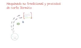 Copy of Copy of Copy of Maquinado no tradicional y procesos de corte termico