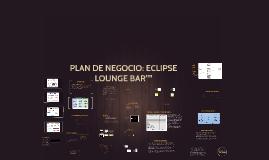 """Copy of PLAN DE NEGOCIO: ECLIPSE LOUNGE BAR"""""""""""
