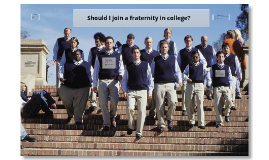 I search: Should I join a fraternity in college