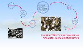 Copia de LAS CARACTERÍSTICAS ECONÓMICAS DE LA REPÚBLICA ARISTOCRÁTICA