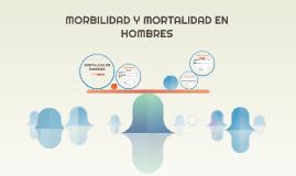 MORBILIDAD Y MORTALIDAD EN HOMBRES