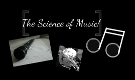 The Science of Music!