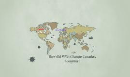Copy of How did WW1 Change Canada's Economy?